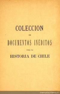 Colección de documentos inéditos para la historia de Chile: desde el viaje de Magallanes hasta la batalla de Maipo: 1518-1818: tomo 1