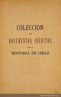 Colección de documentos inéditos para la historia de Chile: desde el viaje de Magallanes hasta la batalla de Maipo: 1518-1818: tomo 3