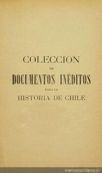 Colección de documentos inéditos para la historia de Chile: desde el viaje de Magallanes hasta la batalla de Maipo: 1518-1818: tomo 21