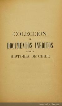 Colección de documentos inéditos para la historia de Chile: desde el viaje de Magallanes hasta la batalla de Maipo: 1518-1818: tomo 24