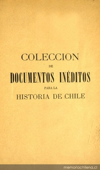 Colección de documentos inéditos para la historia de Chile: desde el viaje de Magallanes hasta la batalla de Maipo: 1518-1818: tomo 29