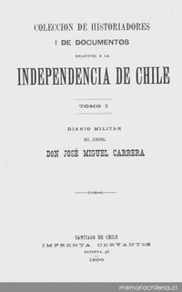 Diario militar del jeneral Don José Miguel Carrera