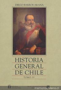 Historia general de Chile : tomo 4