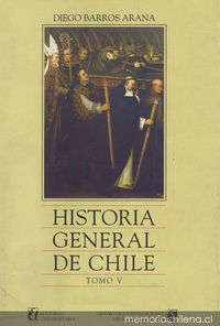 Historia general de Chile : tomo 5