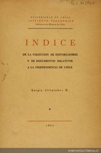 Indice de la Colección de historiadores y de documentos relativos a la independencia de Chile