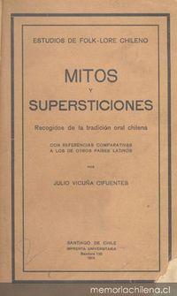 Mitos y supersticiones : recogidos de la tradición oral chilena : con referencias comparativas a los otros países latinos
