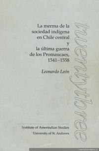 La merma de la sociedad indígena en Chile central y la última guerra de los promaucaes, 1541-1558