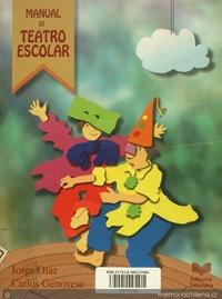 Manual de teatro escolar: guía práctica para profesores, monitores de teatro y alumnos de educación básica y media