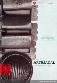 Chile artesanal: patrimonio hecho a mano: estudio de caracterización y registro de artesanías con valor cultural y patrimonial