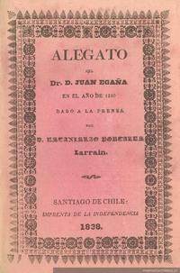 Alegato del Dr. D. Juan Egaña en el año de 1810 dado a la prensa por D. Estanislao Portales Larrain