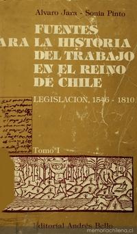Fuentes para la historia del trabajo en el Reino de Chile: legislación, 1546-1810: v.1